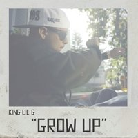 Grow Up - Single — King Lil G