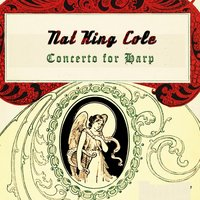 Concerto for Harp — Nat King Cole
