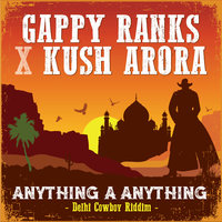 Anything A Anything — Gappy Ranks, Kush Arora