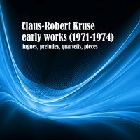 Early Works (1971-1974) — Claus-Robert Kruse, KRUSE, CLAUS-ROBERT