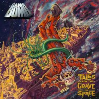 Tales from the Grave in Space — Gama Bomb