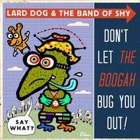 Don't Let the Boogah Bug You out! — Lard Dog & The Band of Shy