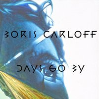 Days Go By — Boris Carloff