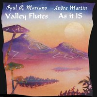 Valley Flutes / As It Is — Paul R. Marcano, André Martin