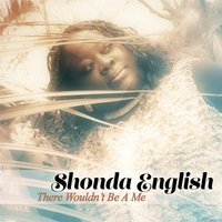 There Wouldn't Be a Me — Shonda English