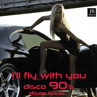I'l Fly Whit You — Disco Fever