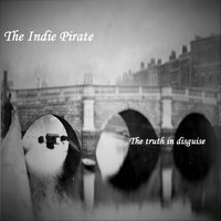 The Truth in Disguise — The Indie Pirate