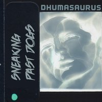 Dhumasaurus — Sneaking Past Dogs