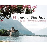 15 Years Of Fine Jazz By TCB – The Montreux Jazz Label — сборник