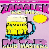 The Mob Original Zamalek Re-Mix Mob Club Masters — The Mob Original Zamalek