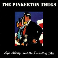 Life, Liberty and the Pursuit of Shit — Pinkerton Thugs