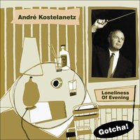 Loneliness of Evening — Andre Kostelanetz and His Orchestra