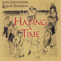 Having a Time — John Christopher, John Showman