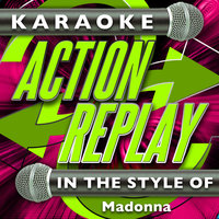 Karaoke Action Replay: In the Style of Madonna — Karaoke Action Replay