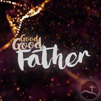 Good Good Father — Hill Country Bible Church Austin