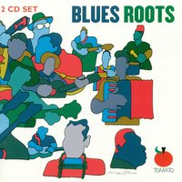 Blues Roots — Various Artists - Tomato Records