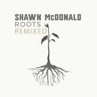 Roots Remixed — Shawn McDonald