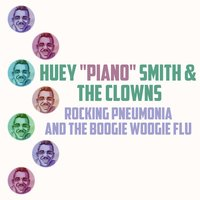 "Rocking Pneumonia and the Boogie Woogie Flu — Huey ""Piano"" Smith, The Clowns, Huey ""Piano"" Smith 