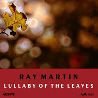 Lullaby of the Leaves — Ray Martin and His Orchestra