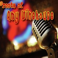 The Roots Of Amy Winehouse — сборник