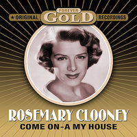 Forever Gold - Come On-A-My House — Rosemary Clooney