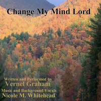 Change My Mind Lord — Vernel Graham & Nicole M. Whitehead