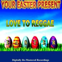 Your Easter Present - Love to Reggae — сборник