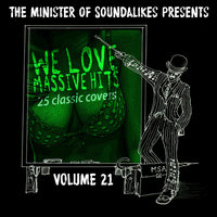 We Love Massive Hits Vol. 21 - 25 Classic Covers — The Minister Of Soundalikes
