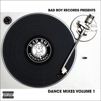 Bad Boy Dance Mixes Vol. 1 — Bad Boy Dance Mixes