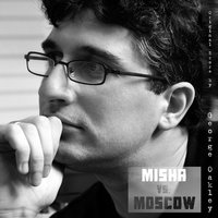 Misha vs. Moscow — George Oakley