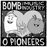 Split — BOMB THE MUSIC INDUSTRY, O Pioneers!!!