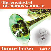 Greatest Of Big Bands Vol 6 - Jimmy Dorsey - Part 2 — Jimmy Dorsey