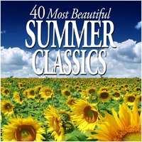 40 Most Beautiful Summer Classics — BBC Symphony Orchestra, New York Philharmonic Orchestra, I Solisti Veneti, Royal Scottish National Orchestra, Orchestre National de l'Opéra de Monte-Carlo