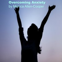 Overcoming Anxiety — Monica Allen-Cooper