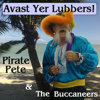 Avast Yer Lubbers! — Pirate Pete, The Buccaneers