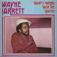 What's Wrong With the Youths — Wayne Jarrett