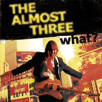 what? — The Almost Three