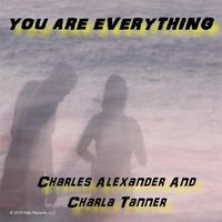 You Are Everything — Charles Alexander  & Charla Tanner
