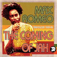 The Coming of Jah: Max Romeo Anthology 1967-76 — Max Romeo