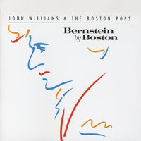 Bernstein By Boston — The Boston Pops Orchestra, John Towner Williams