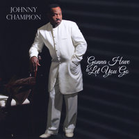 Gonna Have to Let You Go — Johnny Champion