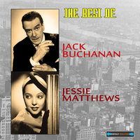 The Best of Jack and Jessie — Jack Buchanan, Jessie Matthews, Jack Buchanan and Jessie Matthews