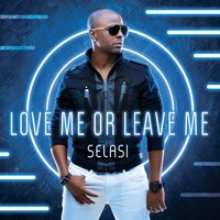Love Me or Leave Me — Selasi