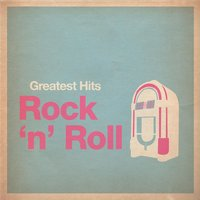Greatest Hits: Rock and Roll — сборник