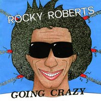 Going Crazy — Rocky Roberts