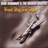 Good Day For Dyin' — Beau Kavanagh & The Broken Hearted