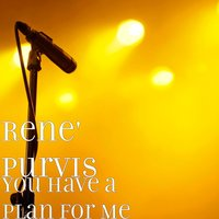 You Have a Plan for Me — Rene' purvis