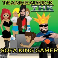 Sofa King Gamer — TEAMHEADKICK