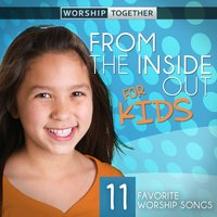 From The Inside Out For Kids — Worship Together Kids