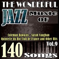 The Wonderful Jazz Music of Coleman Hawkins, Sarah Vaughan, Quintette du Hot Club de France and Other Hits, Vol. 9 — сборник